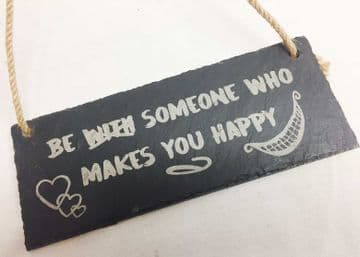 """""""Be Someone That Makes You Happy"""" - Hanging Slate Plaque"""