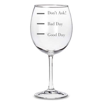"""Good Day, Bad Day, Dont Ask!"" Wine Glass"