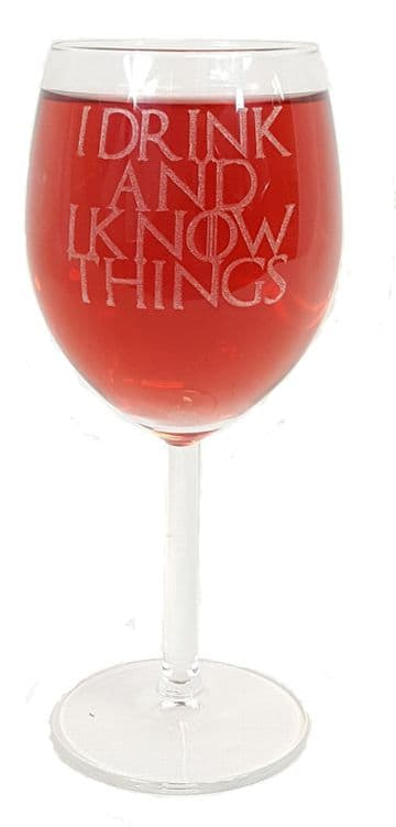 """I Drink and I Know Things"" Game of Thrones Inspired Wine Glass"