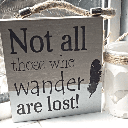 50% OFF Gorgeous natural wood - not all those that wander sign