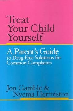 Gamble, J & Hermiston, N - Treat Your Child Yourself