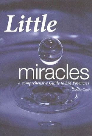 Cook, C - Little Miracles: A Comprehensive Guide to LM Potencies