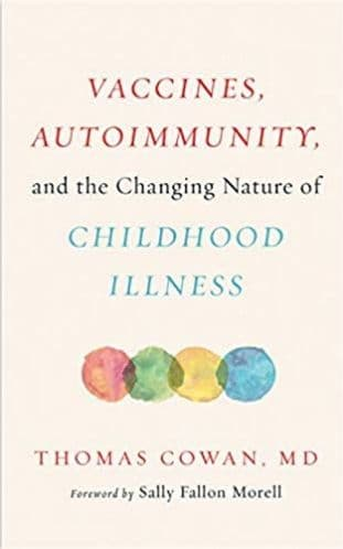 Cowan, T - Vaccines, Autoimmunity & The Changing Nature of Childhood Illness