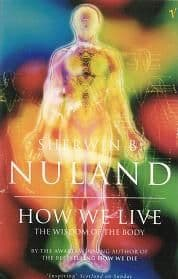 Nuland, S B - How We Live: The Wisdom Of The Body