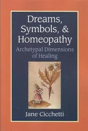 Cicchetti, J - Dreams, Symbols, & Homeopathy: Archetypal Dimensions of Healing