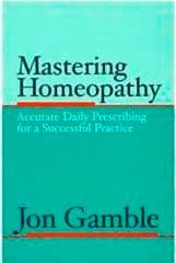 Gamble, J - Mastering Homeopathy 1 - Accurate Daily Prescribing