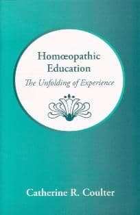 Coulter, C R - Homoeopathic Education: The Unfolding of Experience