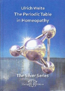 Welte, U - The Periodic Table in Homeopathy: The Silver Series