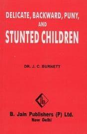 Burnett, J Compton - Delicate, Backward, Puny and Stunted Children
