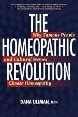 Ullman, D - The Homeopathic Revolution: Why Famous People and Cultural Heroes Choose Homeopathy