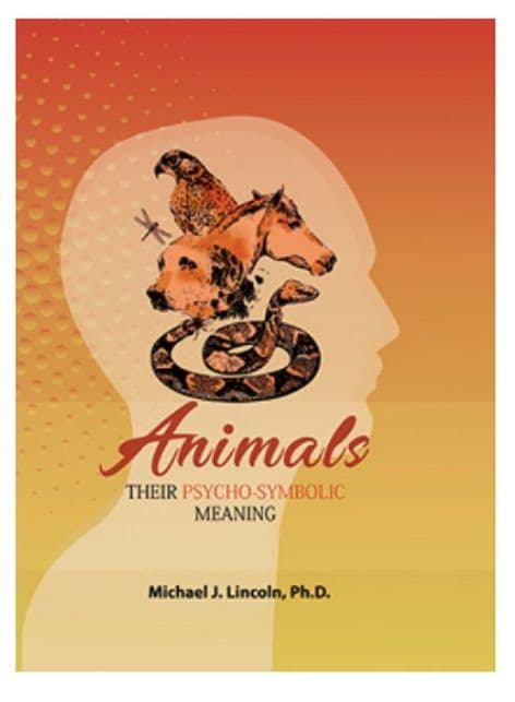 Lincoln, Michael J - Animals: Their Psycho-Symbolic Meaning