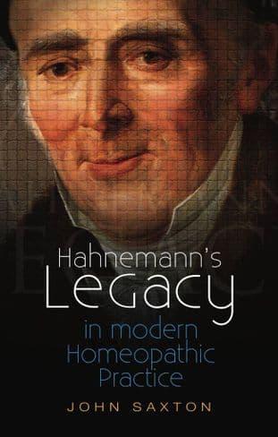 Saxton, John - Hahnemann's Legacy in Modern Homeopathic Practice