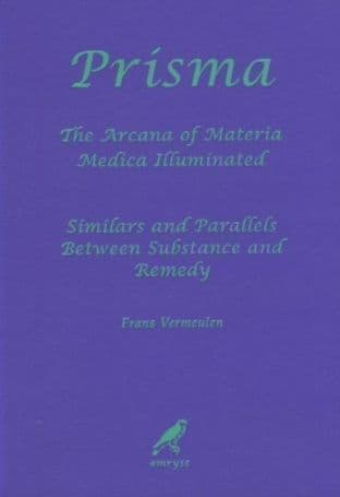 Vermeulen, F - Prisma: The Arcana of Materia Medica Illuminated