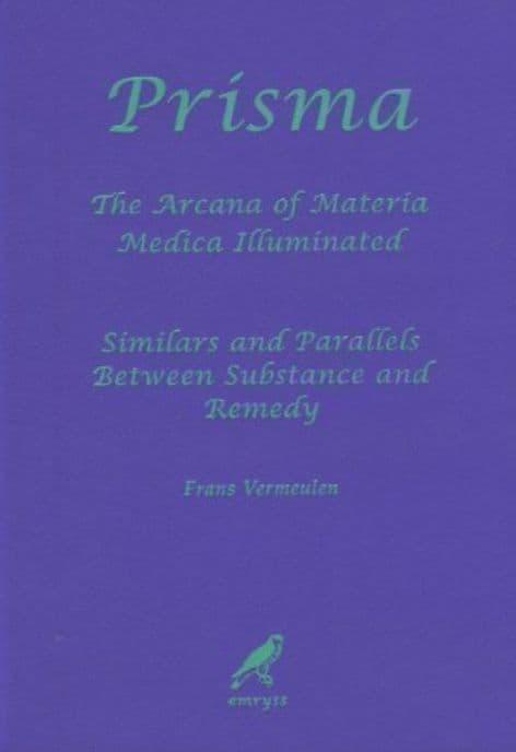 Vermeulen, F - Prisma: The Arcana of Materia Medica Illuminated