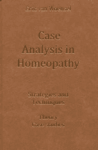 Woensel, E van - Case Analysis in Homeopathy: Strategies and Techniques / Theory Case Studies