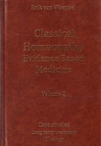 Woensel, E van - Classical Homeopathy: Evidence Based Medicine Vol 2