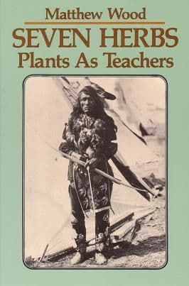 Wood, M - Seven Herbs: Plants As Teachers