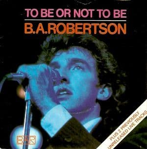B. A. ROBERTSON To Be Or Not To Be Vinyl Record 7 Inch Asylum 1980