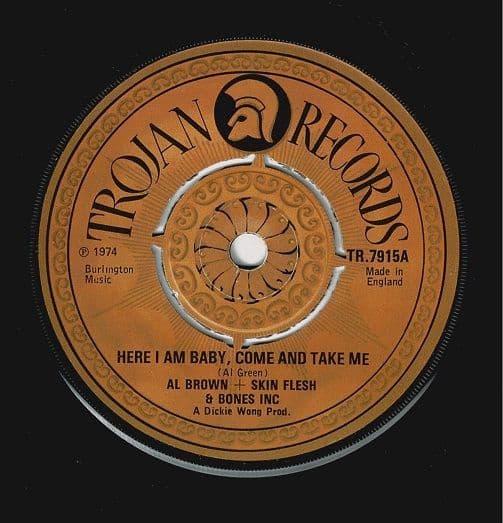 AL BROWN + SKIN, FLESH & BONES INC Here I Am Baby, Come And Take Me Vinyl Record 7 Inch Trojan 1974