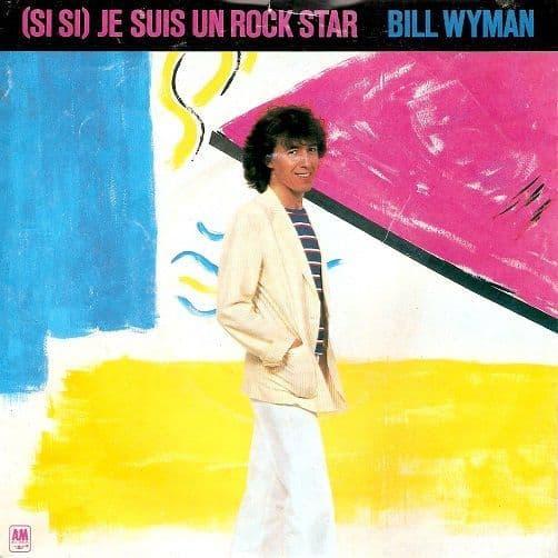 BILL WYMAN (Si Si) Je Suis Un Rock Star Vinyl Record 7 Inch A&M 1981
