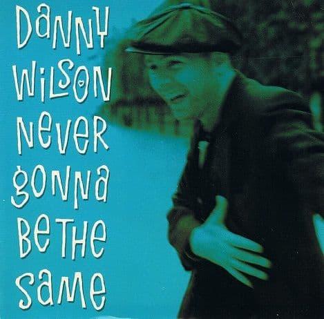 DANNY WILSON Never Gonna Be The Same Vinyl Record 7 Inch Virgin 1989