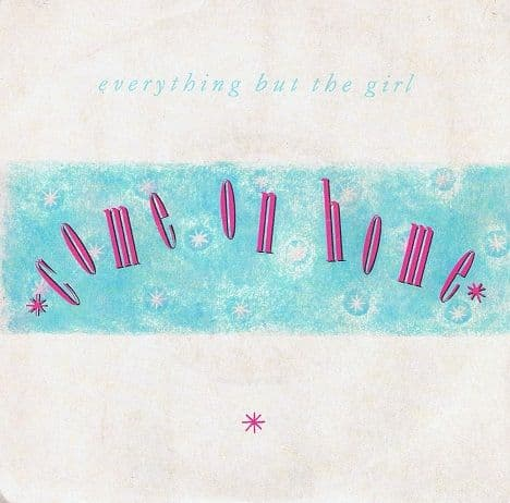 EVERYTHING BUT THE GIRL Come On Home Vinyl Record 7 Inch Blanco Y Negro 1986
